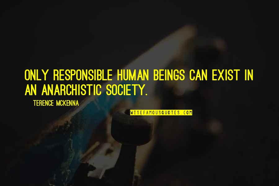 Cuckolds Quotes By Terence McKenna: Only responsible human beings can exist in an