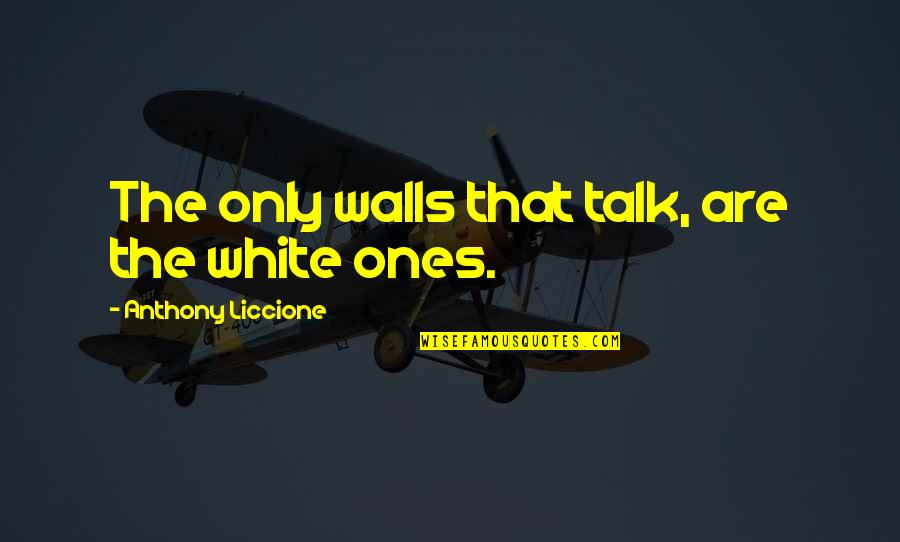 Cuckoo's Nest Quotes By Anthony Liccione: The only walls that talk, are the white