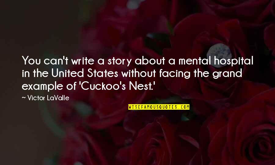Cuckoo's Nest Quotes By Victor LaValle: You can't write a story about a mental