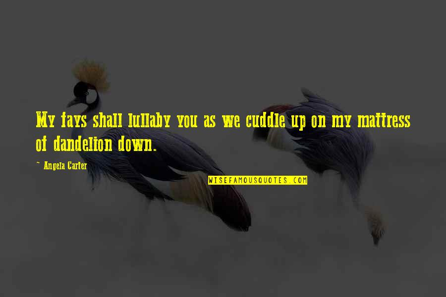 Cuddle Up Quotes By Angela Carter: My fays shall lullaby you as we cuddle