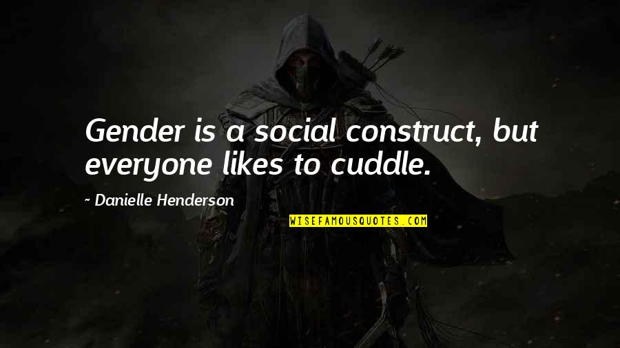 Cuddle Up Quotes By Danielle Henderson: Gender is a social construct, but everyone likes