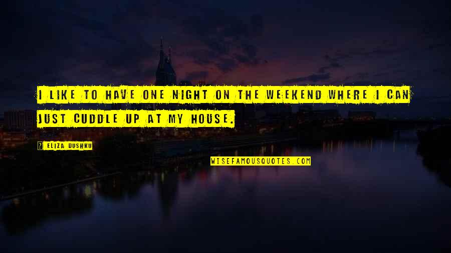 Cuddle Up Quotes By Eliza Dushku: I like to have one night on the