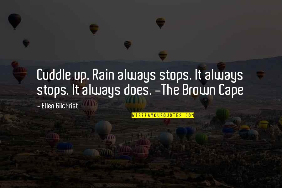 Cuddle Up Quotes By Ellen Gilchrist: Cuddle up. Rain always stops. It always stops.