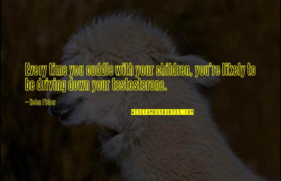 Cuddle Up Quotes By Helen Fisher: Every time you cuddle with your children, you're