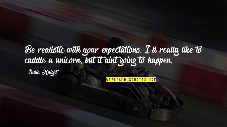 Cuddle Up Quotes By India Knight: Be realistic with your expectations. I'd really like