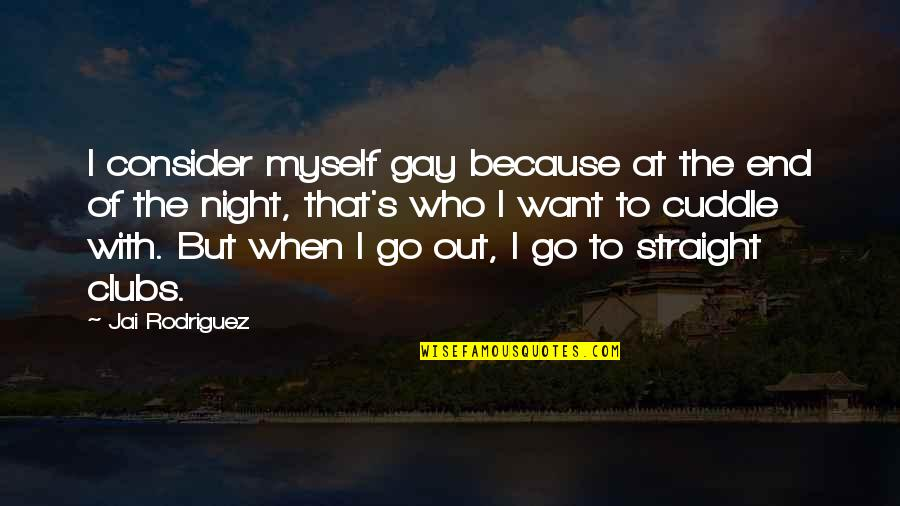 Cuddle Up Quotes By Jai Rodriguez: I consider myself gay because at the end