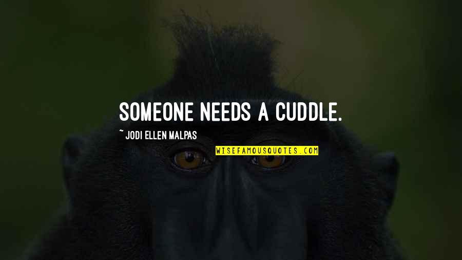 Cuddle Up Quotes By Jodi Ellen Malpas: Someone needs a cuddle.