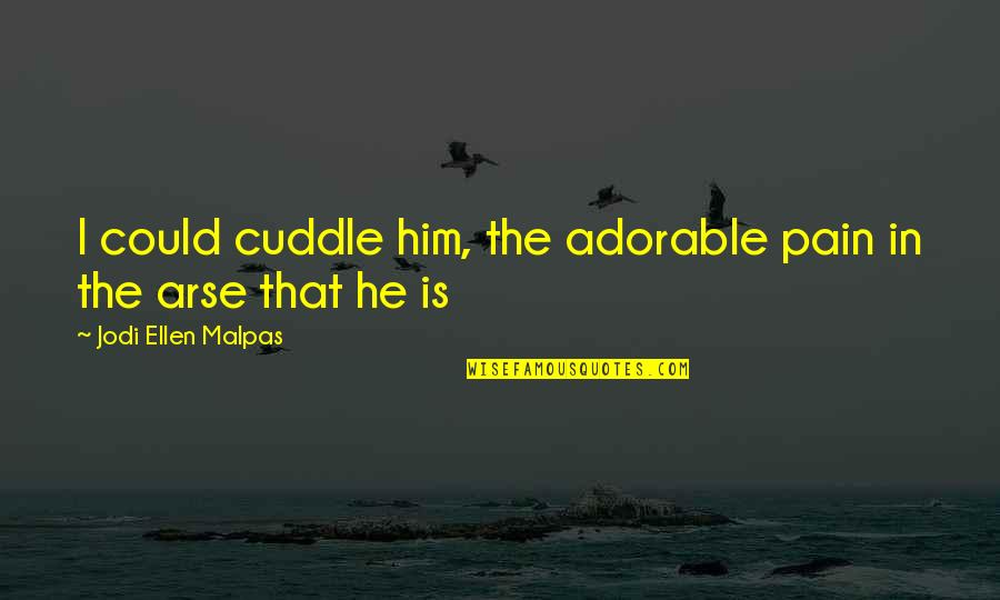 Cuddle Up Quotes By Jodi Ellen Malpas: I could cuddle him, the adorable pain in