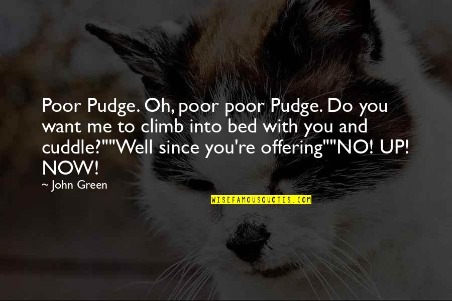 Cuddle Up Quotes By John Green: Poor Pudge. Oh, poor poor Pudge. Do you