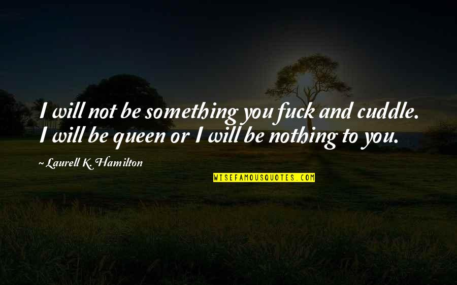 Cuddle Up Quotes By Laurell K. Hamilton: I will not be something you fuck and
