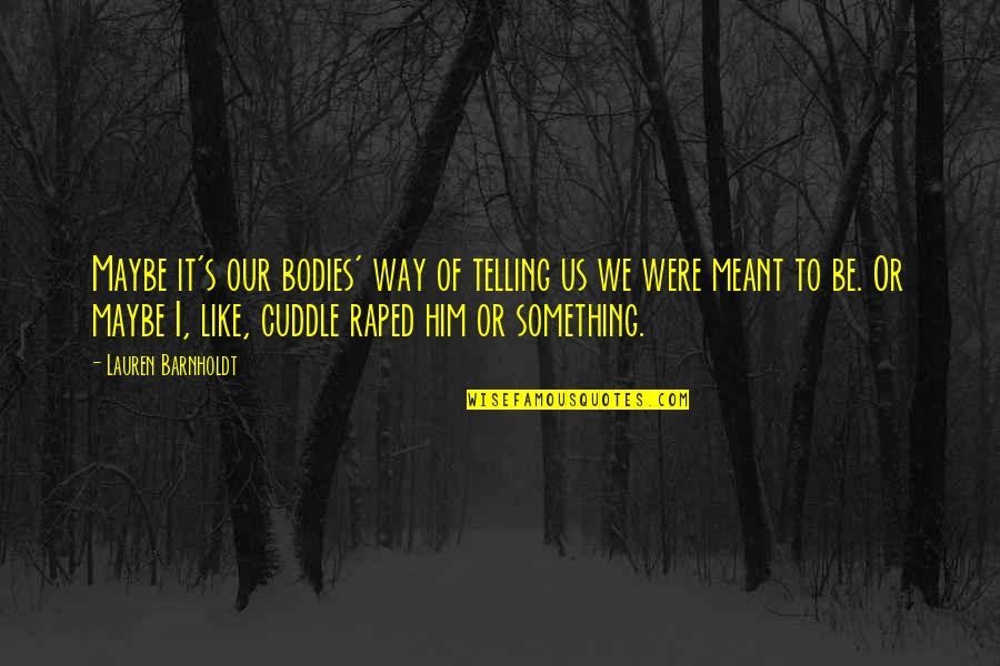 Cuddle Up Quotes By Lauren Barnholdt: Maybe it's our bodies' way of telling us