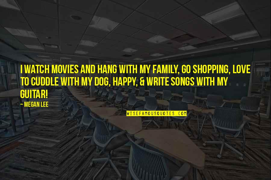 Cuddle Up Quotes By Megan Lee: I watch movies and hang with my family,
