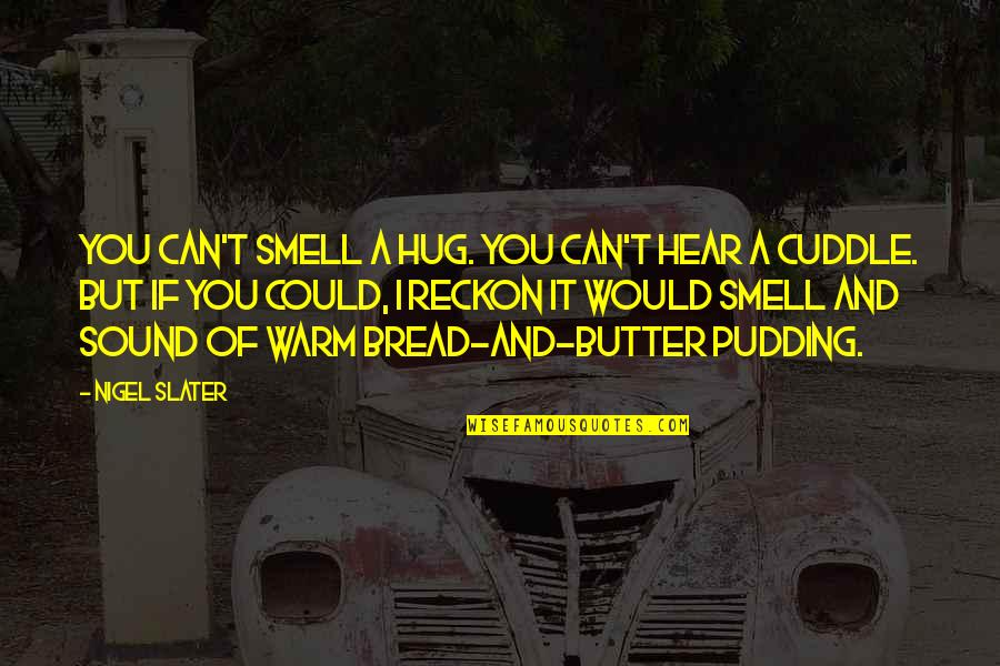 Cuddle Up Quotes By Nigel Slater: You can't smell a hug. You can't hear
