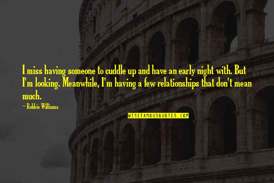 Cuddle Up Quotes By Robbie Williams: I miss having someone to cuddle up and