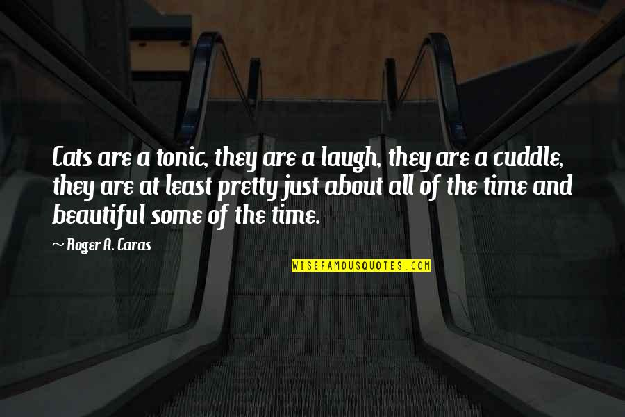 Cuddle Up Quotes By Roger A. Caras: Cats are a tonic, they are a laugh,