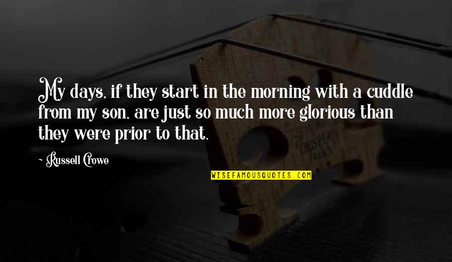 Cuddle Up Quotes By Russell Crowe: My days, if they start in the morning