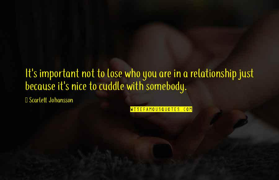 Cuddle Up Quotes By Scarlett Johansson: It's important not to lose who you are