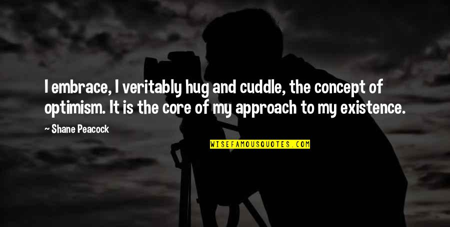 Cuddle Up Quotes By Shane Peacock: I embrace, I veritably hug and cuddle, the