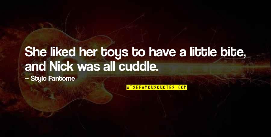 Cuddle Up Quotes By Stylo Fantome: She liked her toys to have a little