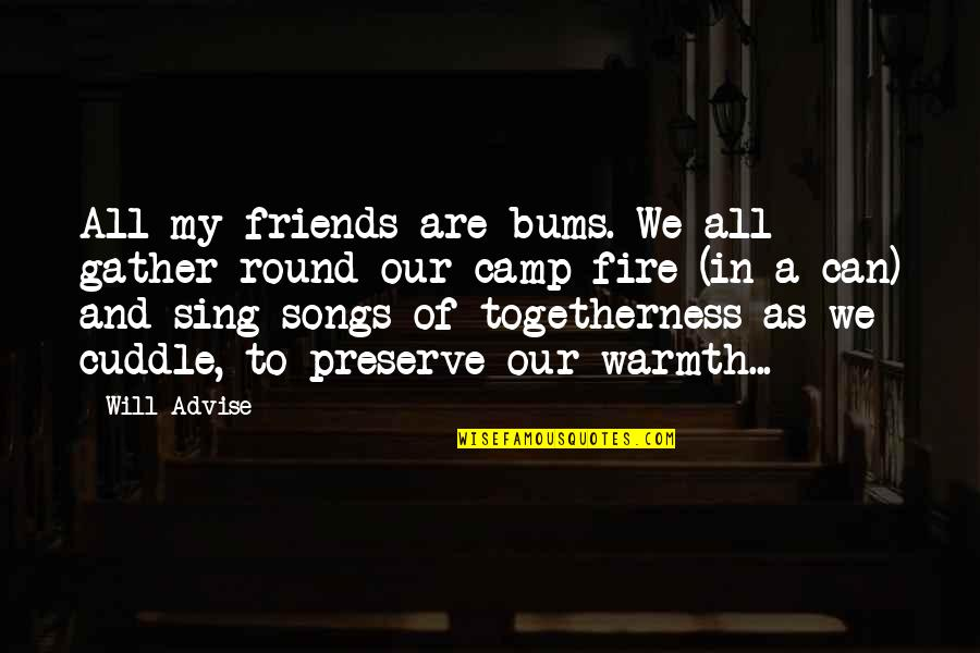 Cuddle Up Quotes By Will Advise: All my friends are bums. We all gather