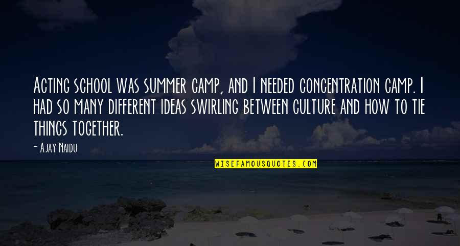 Cuddling Couple Quotes By Ajay Naidu: Acting school was summer camp, and I needed