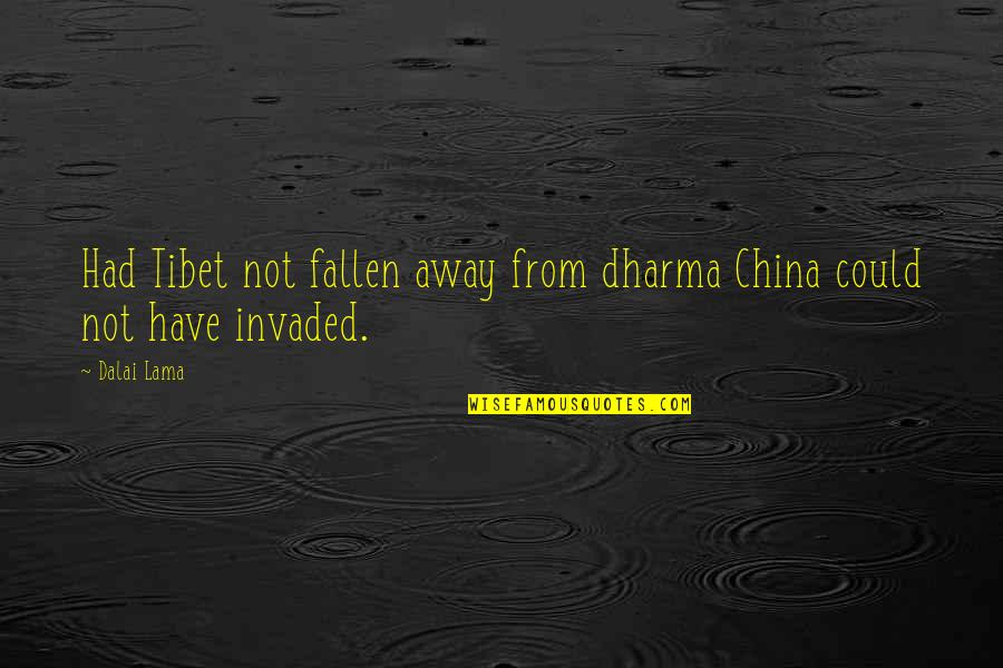 Cuddling Couple Quotes By Dalai Lama: Had Tibet not fallen away from dharma China