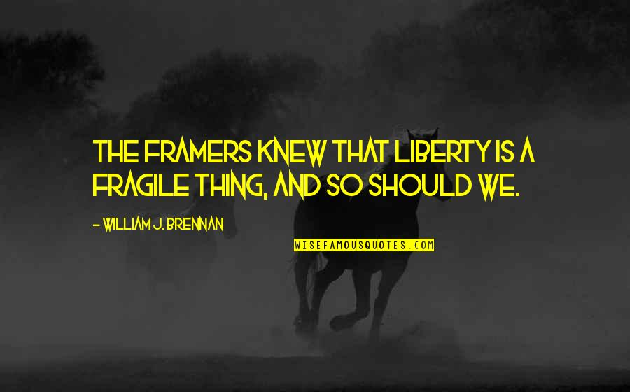 Cuddling Couple Quotes By William J. Brennan: The framers knew that liberty is a fragile