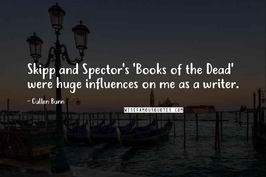 Cullen Bunn quotes: Skipp and Spector's 'Books of the Dead' were huge influences on me as a writer.