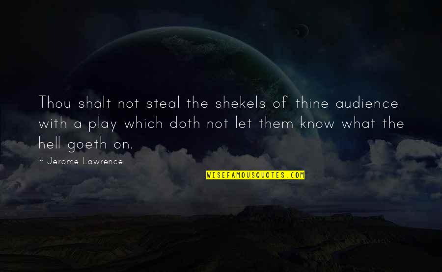 Cullions Quotes By Jerome Lawrence: Thou shalt not steal the shekels of thine
