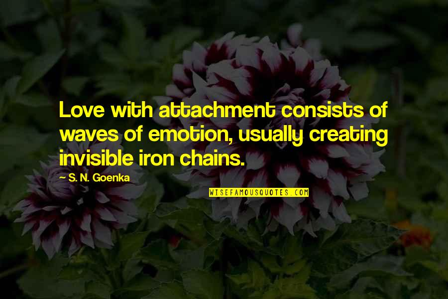 Cullions Quotes By S. N. Goenka: Love with attachment consists of waves of emotion,