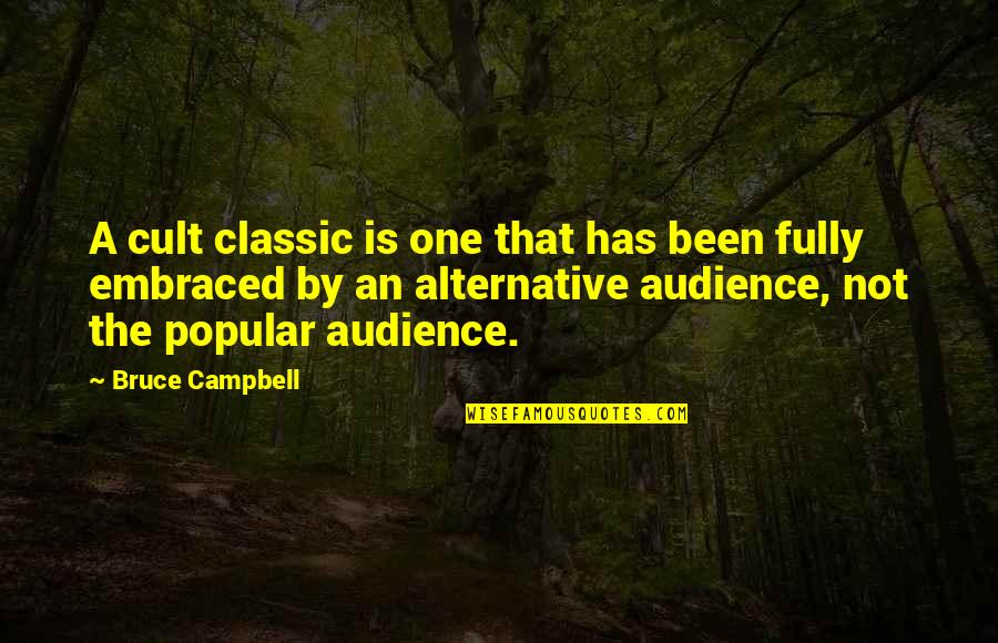 Cult Classic Quotes By Bruce Campbell: A cult classic is one that has been