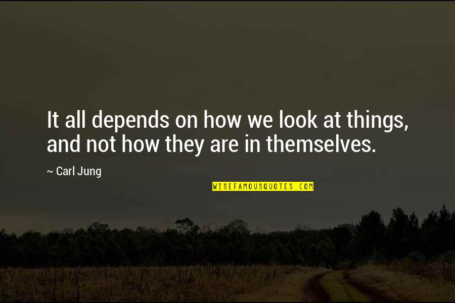 Cult Classic Quotes By Carl Jung: It all depends on how we look at