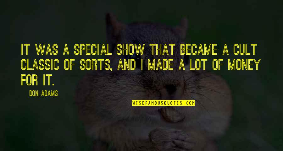Cult Classic Quotes By Don Adams: It was a special show that became a