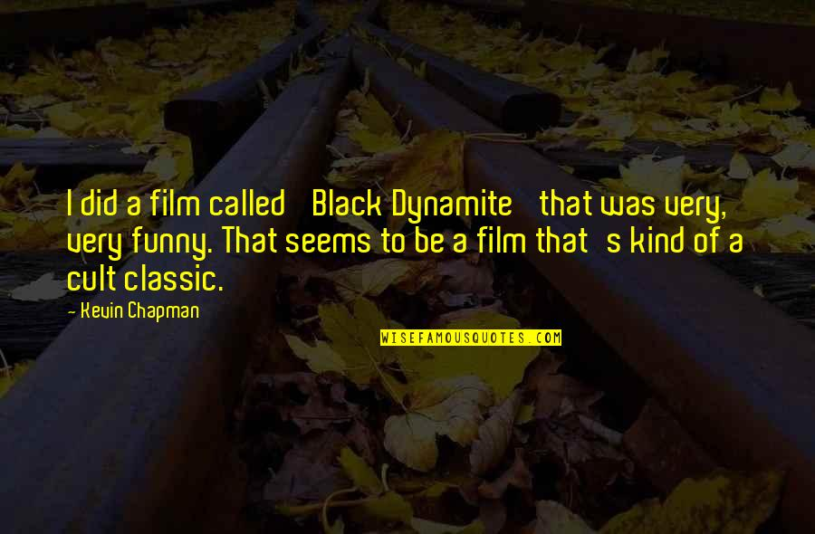 Cult Classic Quotes By Kevin Chapman: I did a film called 'Black Dynamite' that