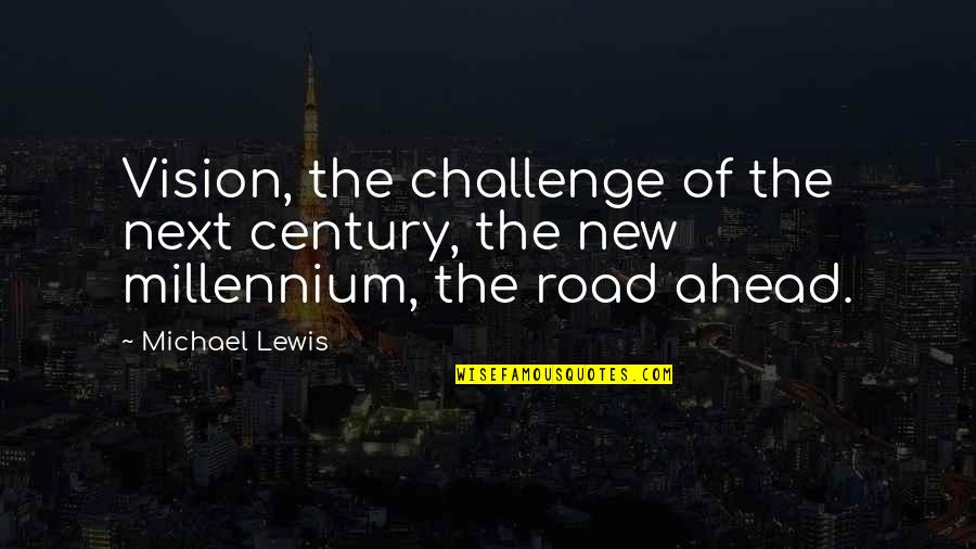 Cult Classic Quotes By Michael Lewis: Vision, the challenge of the next century, the