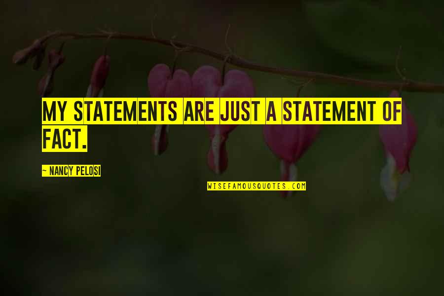 Cult Classic Quotes By Nancy Pelosi: My statements are just a statement of fact.