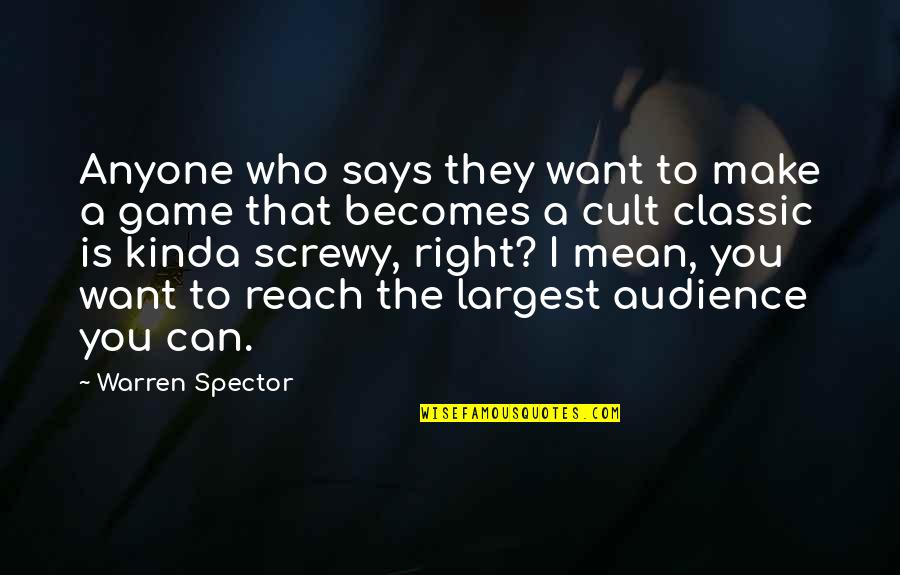 Cult Classic Quotes By Warren Spector: Anyone who says they want to make a