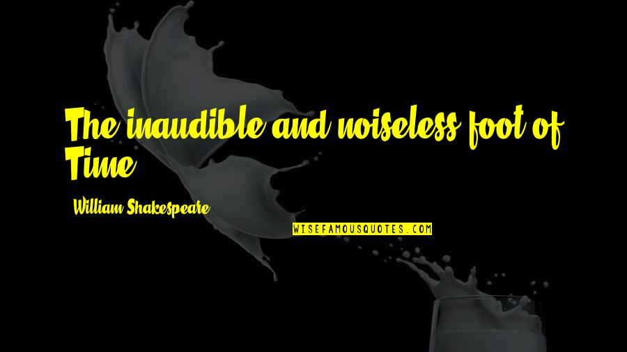 Cult Classic Quotes By William Shakespeare: The inaudible and noiseless foot of Time.