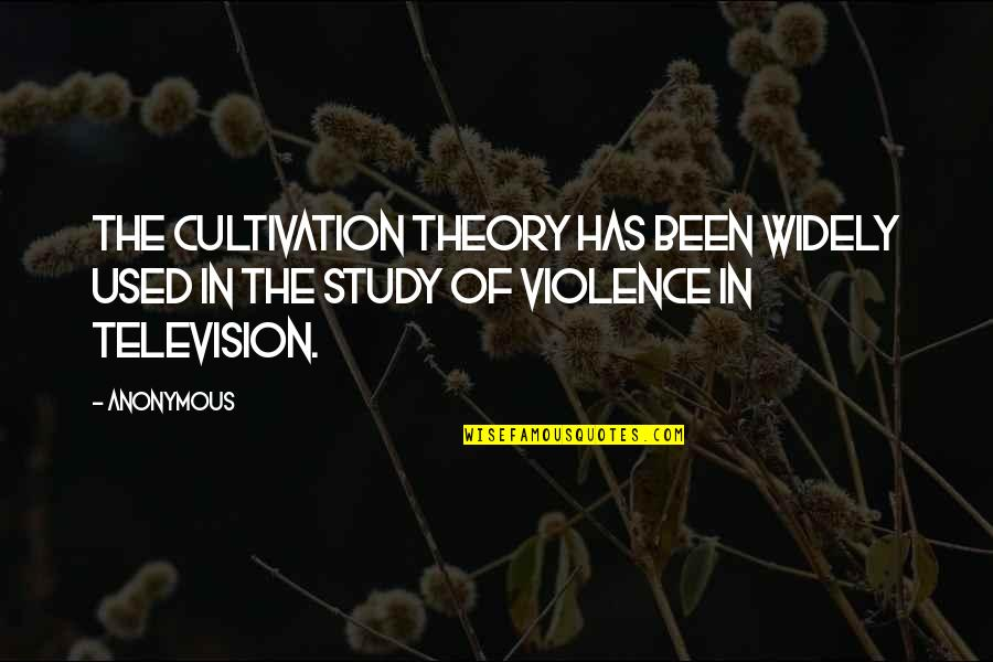 Cultivation Theory Quotes By Anonymous: The cultivation theory has been widely used in