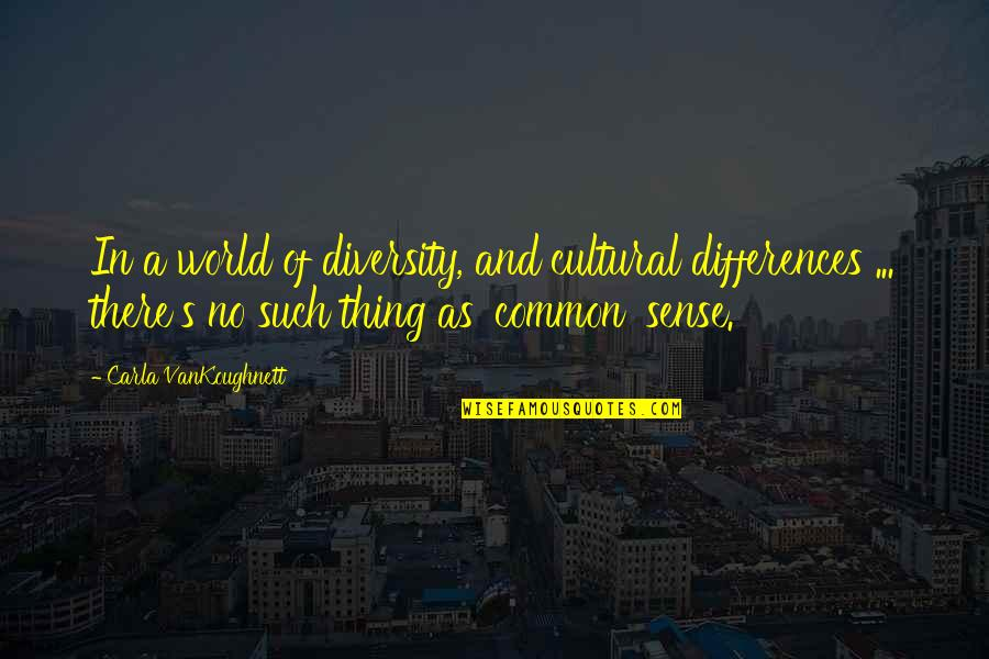 Cultural Differences And Diversity Quotes By Carla VanKoughnett: In a world of diversity, and cultural differences