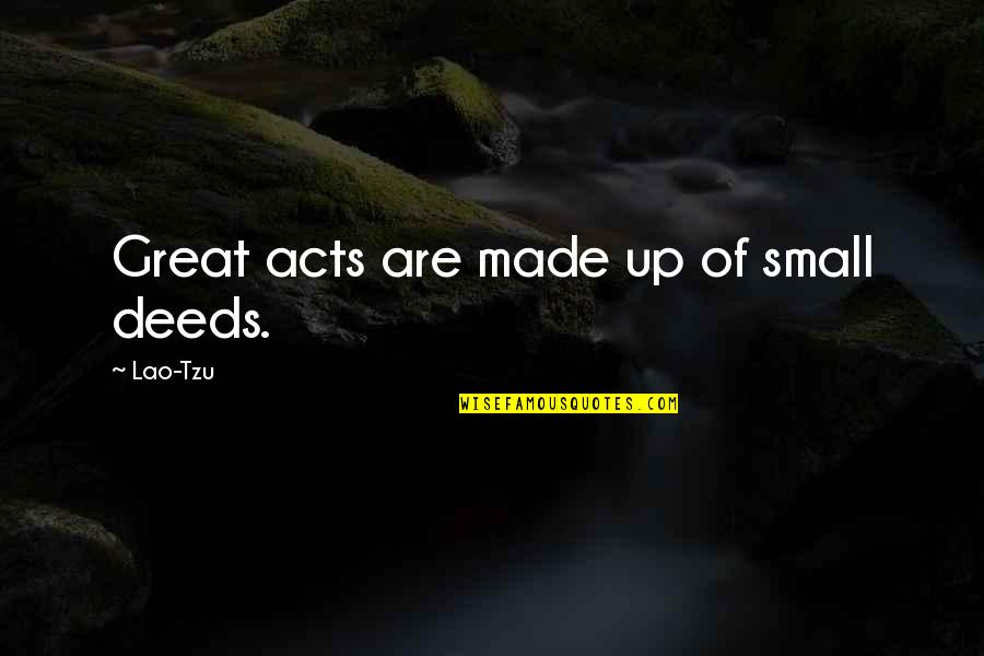 Cultural Differences And Diversity Quotes By Lao-Tzu: Great acts are made up of small deeds.