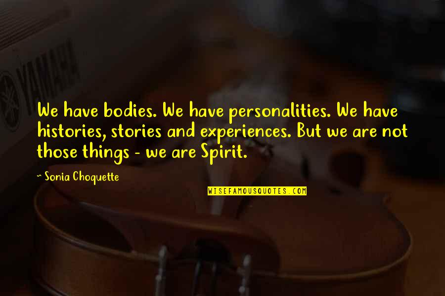 Cultural Differences And Diversity Quotes By Sonia Choquette: We have bodies. We have personalities. We have