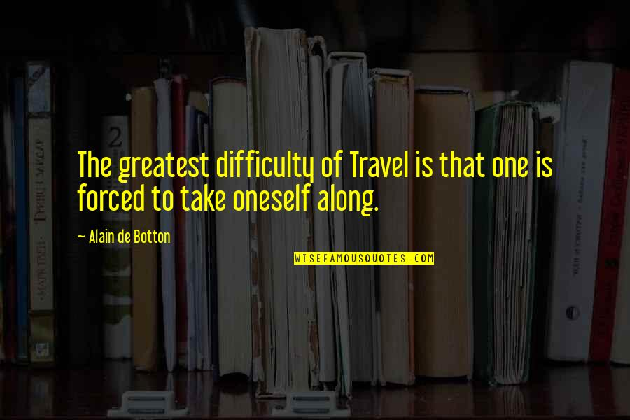 Cultural Inclusion Quotes By Alain De Botton: The greatest difficulty of Travel is that one