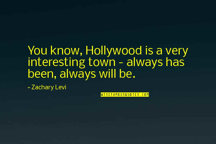 Cultural Inclusion Quotes By Zachary Levi: You know, Hollywood is a very interesting town