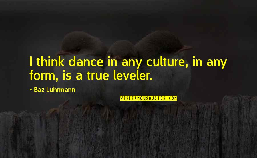 Culture And Dance Quotes By Baz Luhrmann: I think dance in any culture, in any