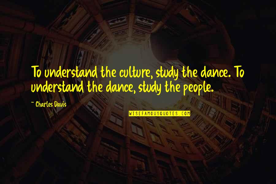 Culture And Dance Quotes By Charles Davis: To understand the culture, study the dance. To