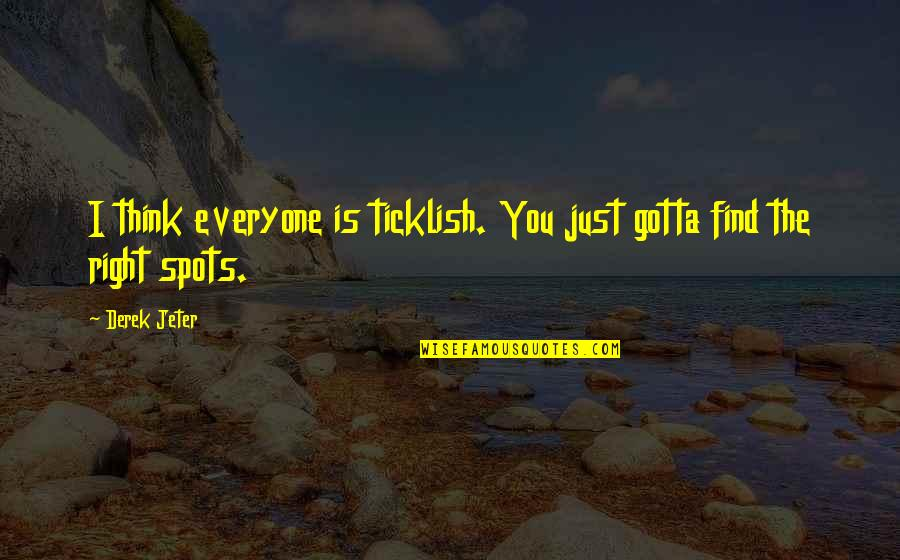Culture And Dance Quotes By Derek Jeter: I think everyone is ticklish. You just gotta