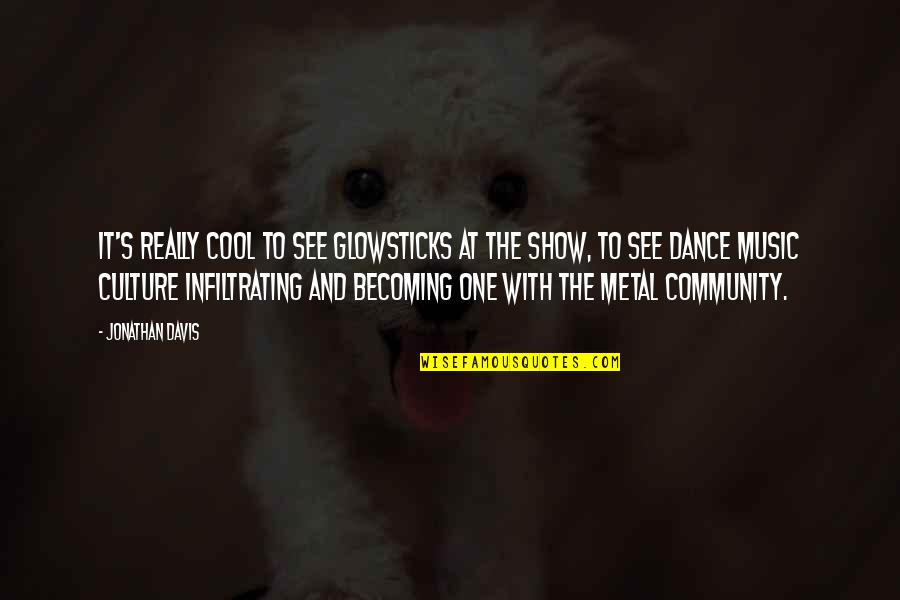 Culture And Dance Quotes By Jonathan Davis: It's really cool to see glowsticks at the