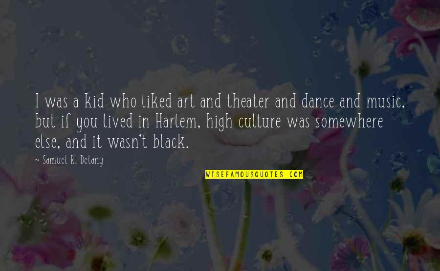 Culture And Dance Quotes By Samuel R. Delany: I was a kid who liked art and