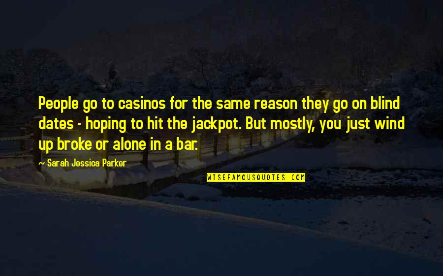 Culture And Dance Quotes By Sarah Jessica Parker: People go to casinos for the same reason